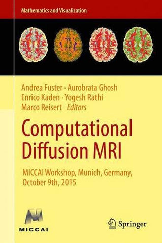 Computational Diffusion MRI: MICCAI Workshop, Munich, Germany, October 9th, 2015 (Mathematics and Visualization)