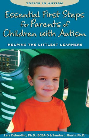 Essential First Steps for Parents of Children with Autism: Helping the Littlest Learners (Topics in Autism)