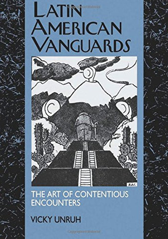 Latin American Vanguards: The Art of Contentious Encounters (Latin American Literature and Culture)