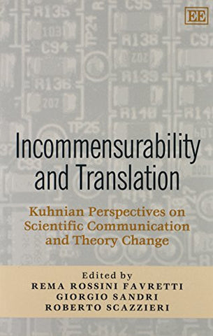 Incommensurability and Translation: Kuhnian Perspectives on Scientific Communication and Theory Change (Elgar Monographs)