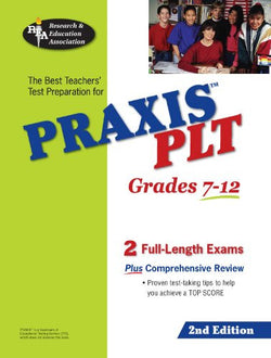 PRAXIS PLT Test Grades 7-12 (REA) - Principles of Learning and Teaching Test, The Best Teachers' Test Preparation for PRAXIS PLT (Test Preps) 2nd