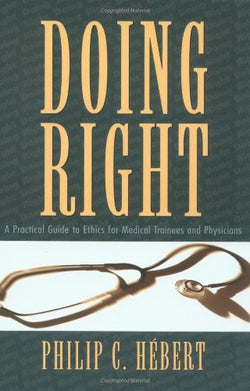 Doing Right: A Practical Guide to Ethics for Medical Trainees and Physicians