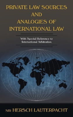 Private Law Sources and Analogies of International Law: With Special Reference to International Arbitration (Contributions to International Law an