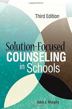 """ Solution-Focused Counseling in Schools"""