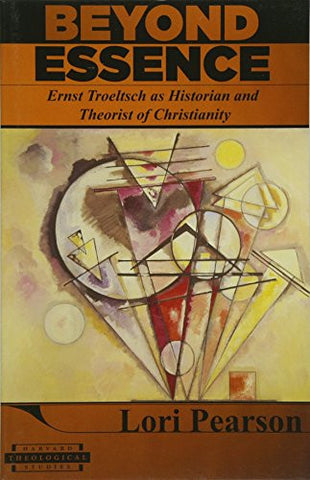 Beyond Essence: Ernst Troeltsch as Historian and Theorist of Christianity (Harvard Theological Studies)