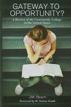 Gateway to Opportunity?: A History of the Community College in the United States