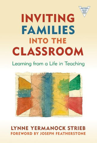 Inviting Families into the Classroom: Learning from a Life in Teaching (The Practitioner Inquiry) (Practitioner Inquiry (Paperback))