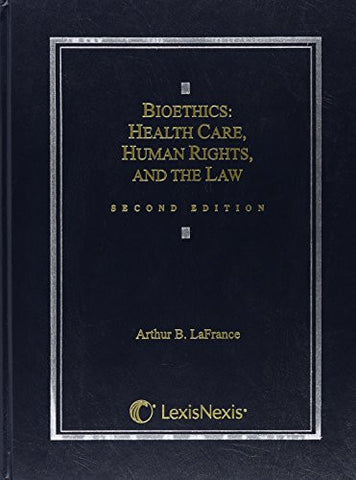 Bioethics: Health Care, Human Rights, and the Law (Casebook Series)