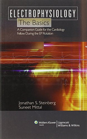 Electrophysiology: The Basics: A Companion Guide for the Cardiology Fellow during the EP Rotation