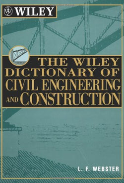 The Wiley Dictionary of Civil Engineering and Construction (Wiley Professional)