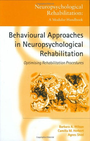 Behavioural Approaches in  Neuropsychological Rehabilitation: Optimising Rehabilitation Procedures (Neuropsychological Rehabilitation: A Modular H