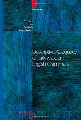 Descriptive Adequacy of Early Modern English Grammars (Topics in English Linguistics)