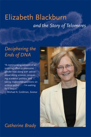 Elizabeth Blackburn and the Story of Telomeres: Deciphering the Ends of DNA (MIT Press)