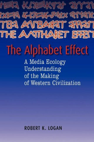 Alphabet Effect: A Media Ecology Understanding of the Making of Western Civilization