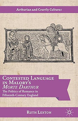 Contested Language in Malory's Morte Darthur: The Politics of Romance in Fifteenth-Century England (Arthurian and Courtly Cultures)