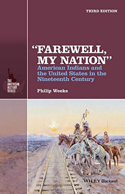 """Farewell, My Nation"": American Indians and the United States in the Nineteenth Century (The American History Series)"