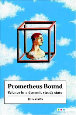 Prometheus Bound: Science in a Dynamic 'Steady State'