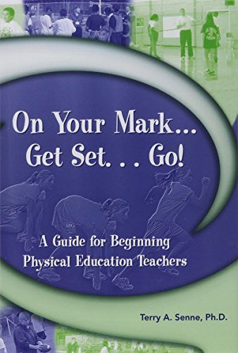 On Your Mark...Get Set... Go!: A Guide for Beginning PE Teachers