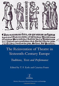 The Reinvention of Theatre in Sixteenth-century Europe: Traditions, Texts and Performance