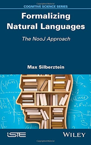 Formalizing Natural Languages: The NooJ Approach (Cognitive Science)