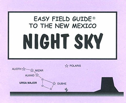 Easy Field Guide to the New Mexico Night Sky (Easy Field Guides)