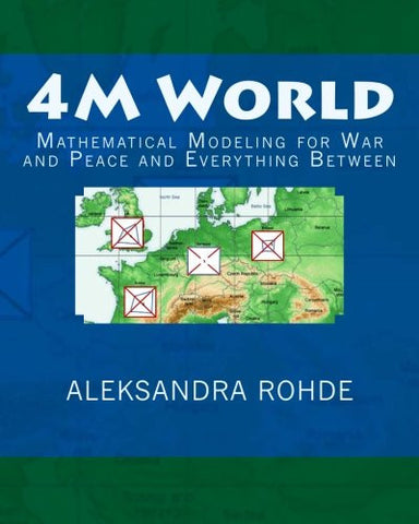 4M World: Mathematical Modeling for War and Peace and Everything Between