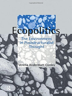 Ecopolitics: The Environment in Poststructuralist Thought (Opening Out: Feminism for Today)