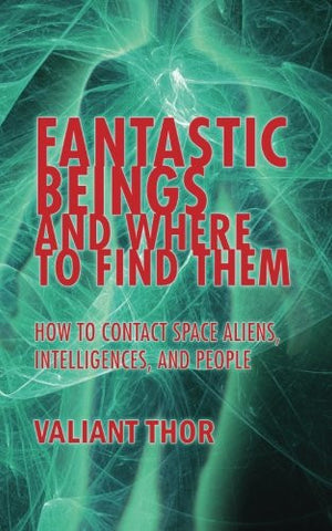 Fantastic Beings and Where to Find Them: How to Contact Space Aliens, Intelligences, and People