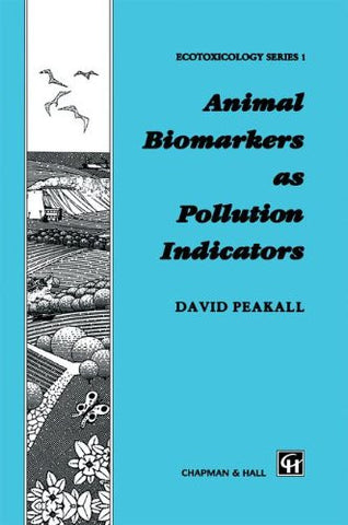 Animal Biomarkers as Pollution Indicators (Chapman & Hall Ecotoxicology Series)