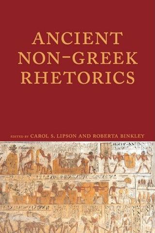 Ancient Non-Greek Rhetorics (Lauer Series in Rhetoric and Composition)