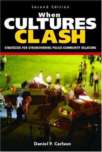 When Cultures Clash: Strategies for Strengthened Police-Community Relations (2nd Edition)