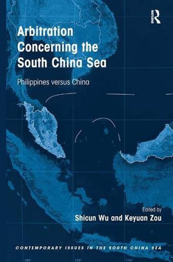 Arbitration Concerning the South China Sea: Philippines versus China (Contemporary Issues in the South China Sea)