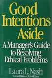 Good Intentions Aside: A Manager's Guide to Resolving Ethical Problems