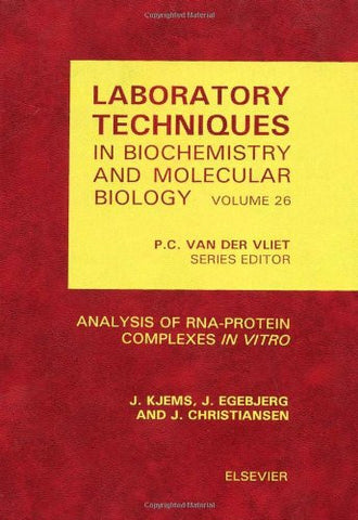 Analysis of RNA-Protein Complexes <i>in vitro</i>, Volume 26 (Laboratory Techniques in Biochemistry and Molecular Biology)