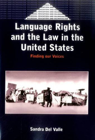 Language Rights and the Law in the United States: Finding our Voices (Bilingual Education & Bilingualism)