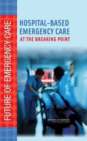 Hospital-Based Emergency Care: At the Breaking Point (Future of Emergency Care)