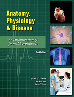 Anatomy, Physiology, and Disease: An Interactive Journey for Health Professions (CTE - High School) (3rd Edition)