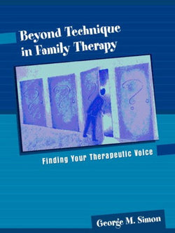 Beyond Technique in Family Therapy: Finding Your Therapeutic Voice