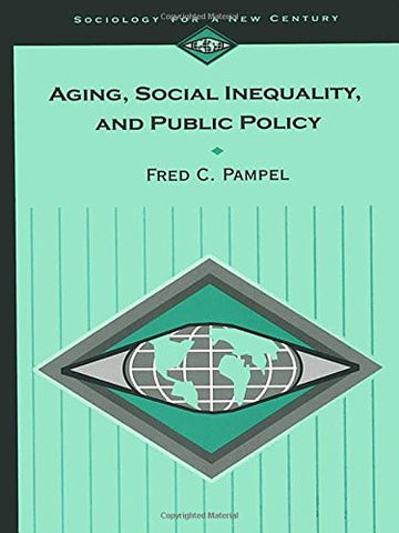 Aging, Social Inequality, and Public Policy (Sociology for a New Century Series)