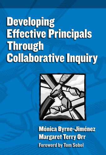 Developing Effective Principals Through Collaborative Inquiry (Contemporary Issues in Educational Leadership) (Critical Issues in Educational Lead