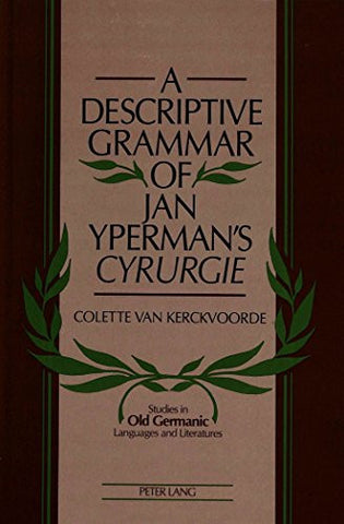 A Descriptive Grammar of Jan Yperman's «Cyrurgie» (Studies in Old Germanic Languages and Literature)