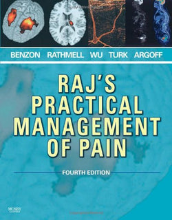 Raj's Practical Management of Pain, 4e (PRACTICAL MANAGEMENT OF PAIN (RAJ))