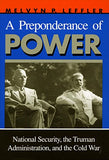 A Preponderance of Power: National Security, the Truman Administration, and the Cold War (Stanford Nuclear Age Series)
