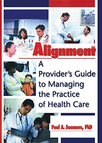 Alignment: A Provider's Guide to Managing the Practice of Health Care (Haworth Marketing Resources)