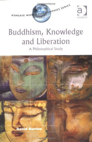 Buddhism, Knowledge and Liberation: A Philosophical Study (Ashgate World Philosophies Series) (Ashgate World Philosophies Series)