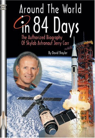 Around the World in 84 Days: The Authorized Biography of Skylab Astronaut Jerry Carr