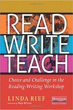 Read Write Teach: Choice and Challenge in the Reading-Writing Workshop