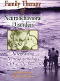 Family Therapy of Neurobehavioral Disorders: Integrating Neuropsychology and Family Therapy (Haworth Marriage and the Family)