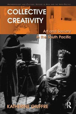 Collective Creativity: Art and Society in the South Pacific (Anthropology and Cultural History in Asia and the Indo-Pacific)