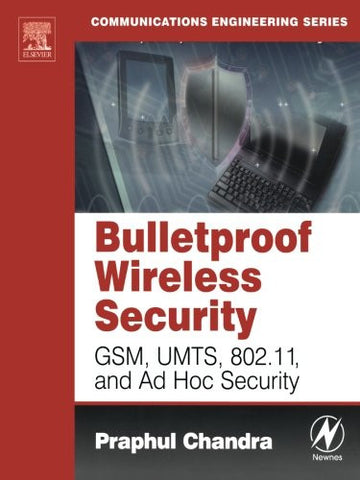 Bulletproof Wireless Security: GSM, UMTS, 802.11, and Ad Hoc Security (Communications Engineering (Paperback))